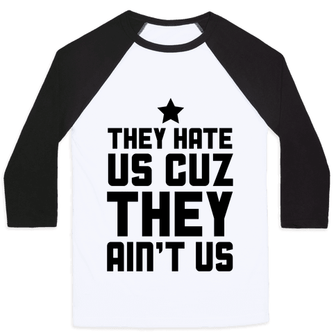 They Hate Us Cuz They Ain't Us Baseball Tee