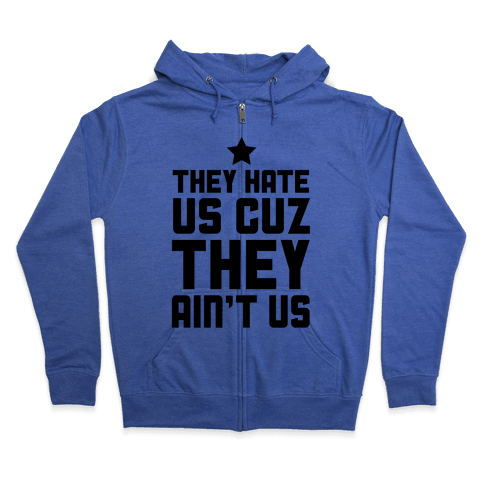 They Hate Us Cuz They Ain't Us Zip Hoodie