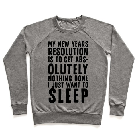My New Years Resolution Is To Get Abs... Olutely Nothing Done I Just Want To Sleep Pullover