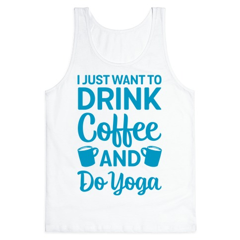 I Just Want To Drink Coffee And Do Yoga Tank Top