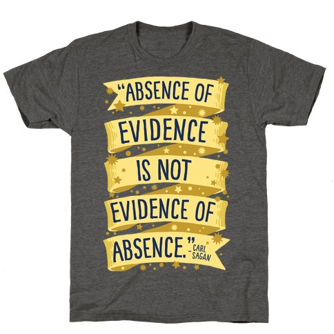 Absence Of Evidence Is Not Evidence Of Absence T-Shirt