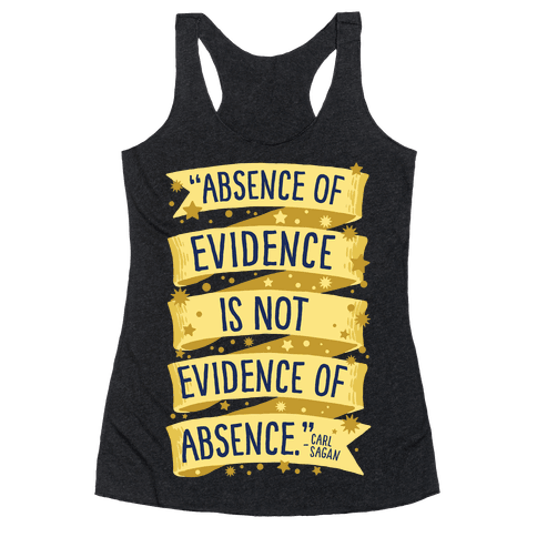 Absence Of Evidence Is Not Evidence Of Absence Racerback Tank Top