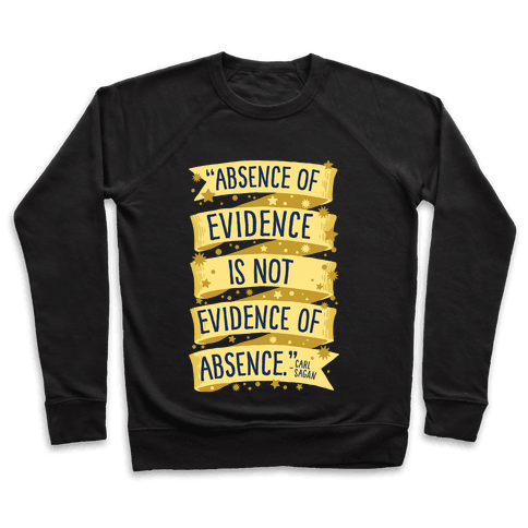 Absence Of Evidence Is Not Evidence Of Absence Pullover