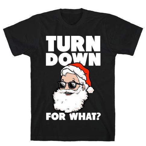 Turn Down For What? (Santa) T-Shirt