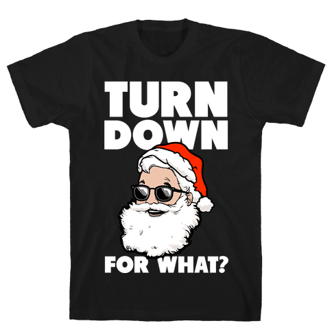 Turn Down For What? (Santa) Mens T-Shirt