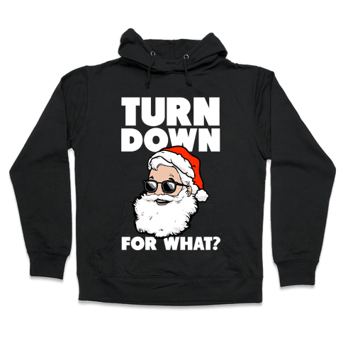 Turn Down For What? (Santa) Hooded Sweatshirt