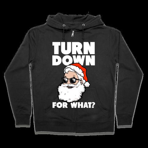 Turn Down For What? (Santa) Zip Hoodie
