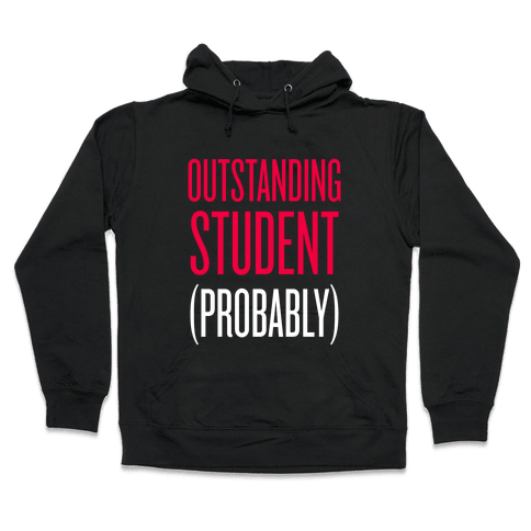 Outstanding Student (Probably) Hooded Sweatshirt