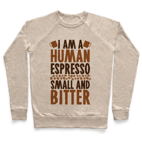 I Am A Human Espresso: Small And Bitter Pullover
