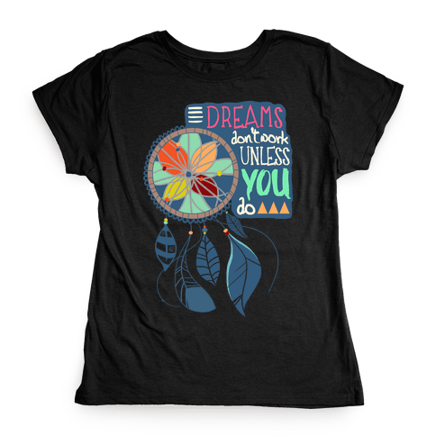 Dreams Don't Work Unless You Do Womens T-Shirt