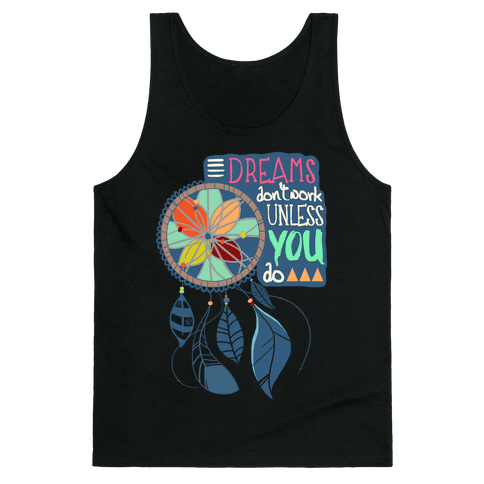 Dreams Don't Work Unless You Do Tank Top