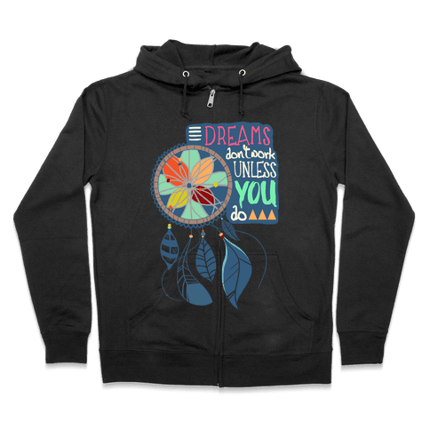 Dreams Don't Work Unless You Do Zip Hoodie