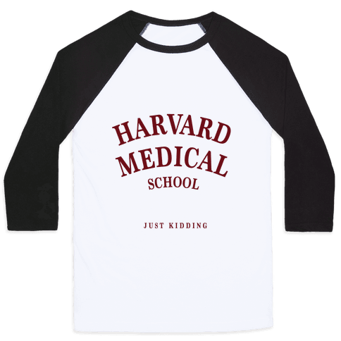 Harvard Medical (Just Kidding) Baseball Tee