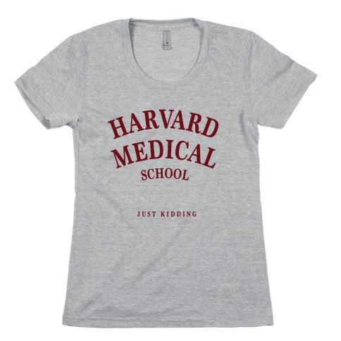 Harvard Medical (Just Kidding) Womens T-Shirt
