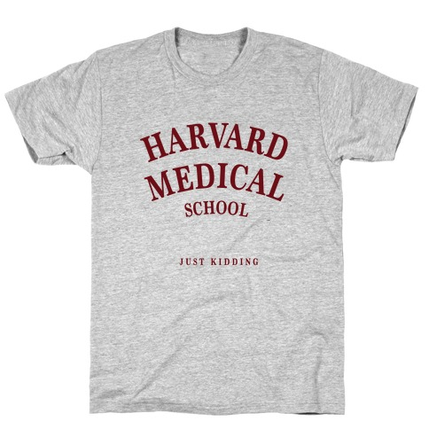 Harvard Medical (Just Kidding) Mens T-Shirt