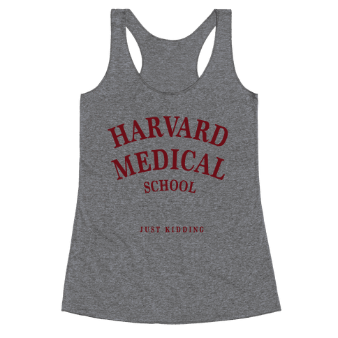 Harvard Medical (Just Kidding) Racerback Tank Top