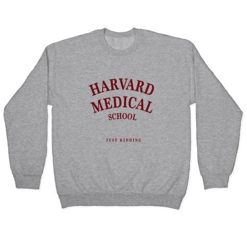 Harvard Medical (Just Kidding) Pullover
