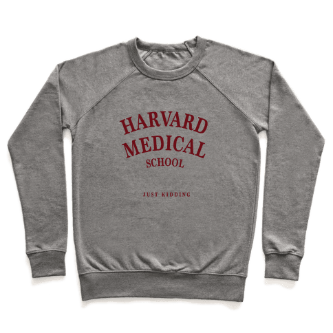 Harvard Medical (Just Kidding) Pullover