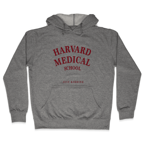 Harvard Medical (Just Kidding) Hooded Sweatshirt