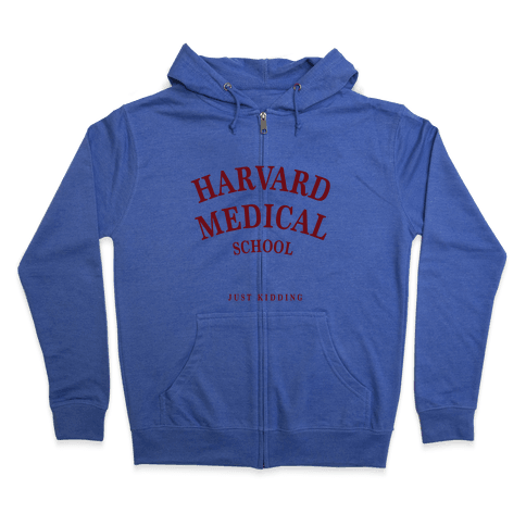 Harvard Medical (Just Kidding) Zip Hoodie
