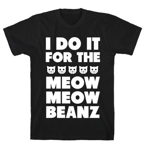 I Do it for the Meow Meow Beanz Mens T-Shirt