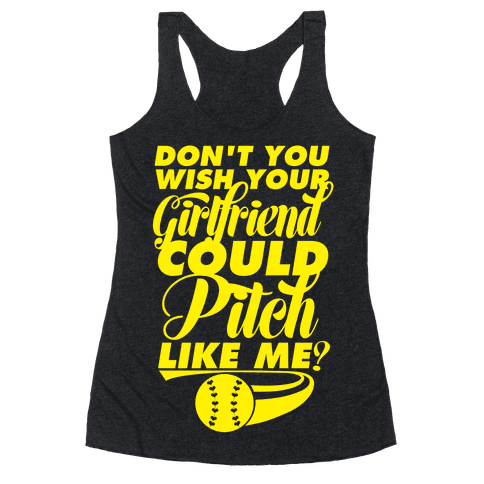 Don't You Wish Your Girlfriend Could Pitch Like Me? Racerback Tank Top