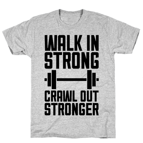 Walk In Strong, Crawl Out Stronger Mens T-Shirt