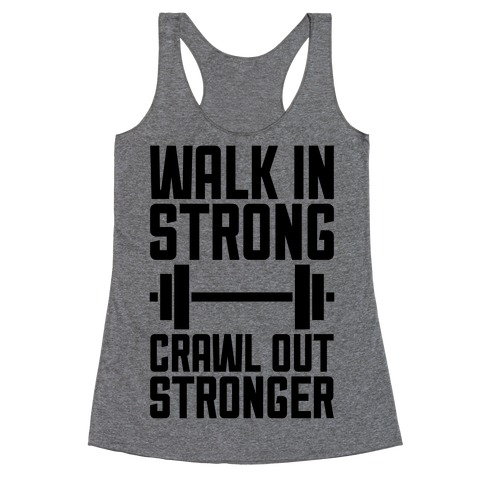 Walk In Strong, Crawl Out Stronger Racerback Tank Top