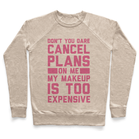 Don't You Dare Cancel Plans On Me My Makeup Is Too Expensive Pullover