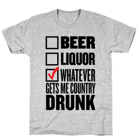 Whatever Gets Me Country Drunk T-Shirt