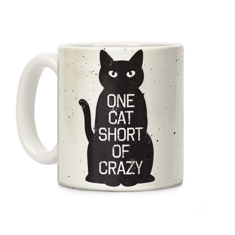 One Cat Short of Crazy Coffee Mug