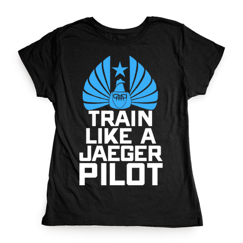 Train Like a Jaeger Pilot Womens T-Shirt