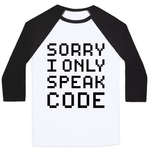 Sorry I Only Speak Code Baseball Tee
