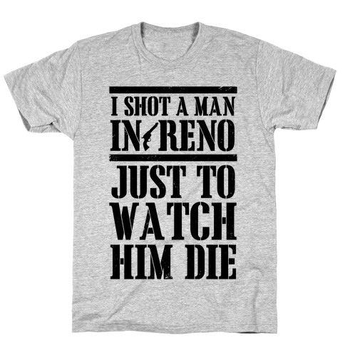 I Shot A Man In Reno Mens T-Shirt