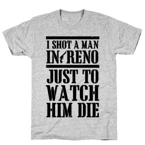 I Shot A Man In Reno Mens T-Shirt