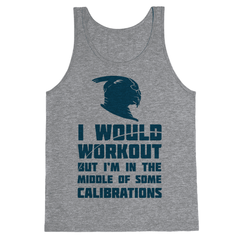 I Would Workout But I'm In The Middle of Some Calibrations Tank Top