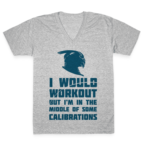 I Would Workout But I'm In The Middle of Some Calibrations V-Neck Tee Shirt
