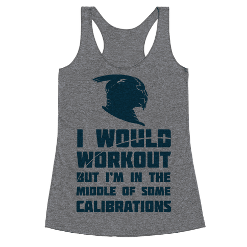 I Would Workout But I'm In The Middle of Some Calibrations Racerback Tank Top