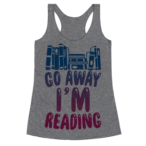 Go Away I'm Reading Racerback Tank Top