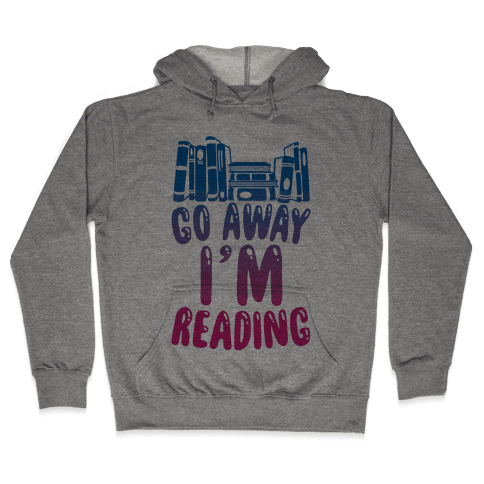 Go Away I'm Reading Hooded Sweatshirt