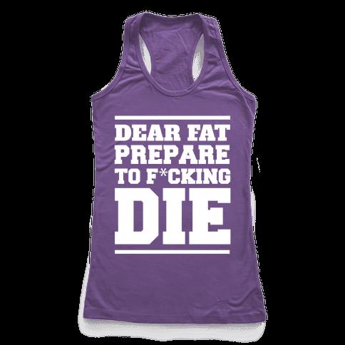 Dear Fat Prepare To Die Racerback Tank Top