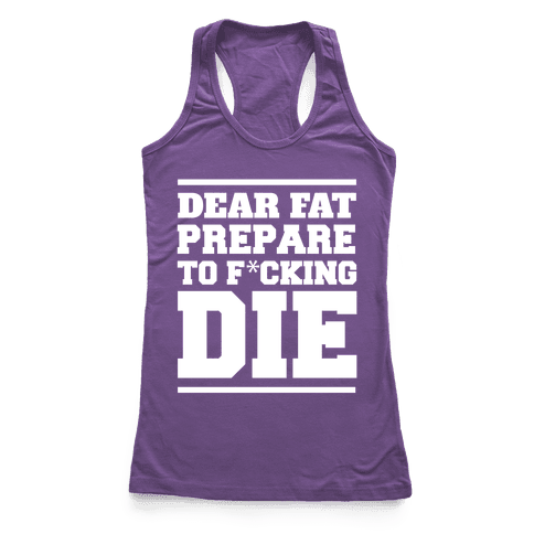 Dear Fat Prepare To Die Racerback Tank Top