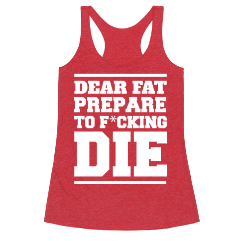 Dear Fat Prepare To Die