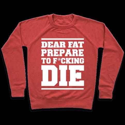 Dear Fat Prepare To Die Pullover