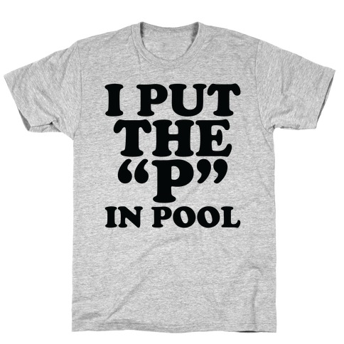 "I Put the ""P"" in Pool T-Shirt"
