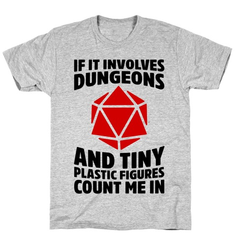 If It Involves Dungeons And Tiny Plastic Figures, Count Me In T-Shirt