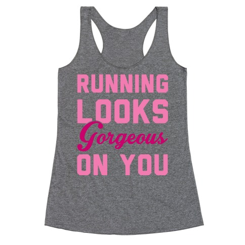 Running Looks Gorgeous On You Racerback Tank Top