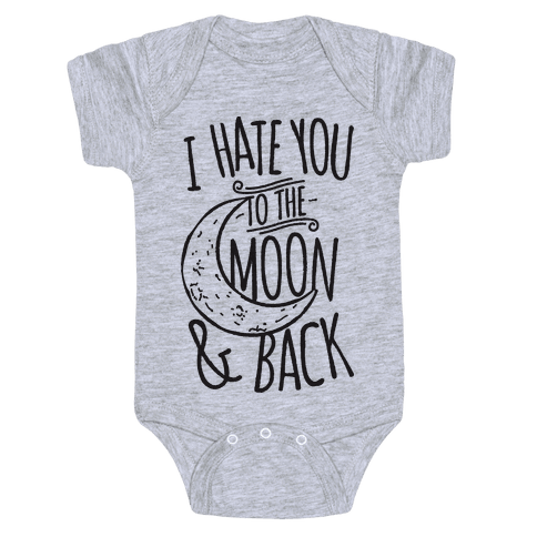 I Hate You To The Moon and Back Baby Onesy