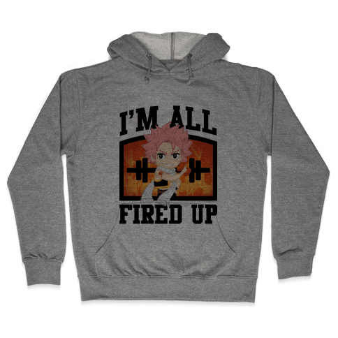I'm All Fired Up! Hooded Sweatshirt