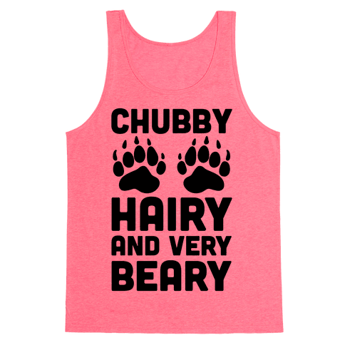 Chubby Hairy And Very Beary Tank Top